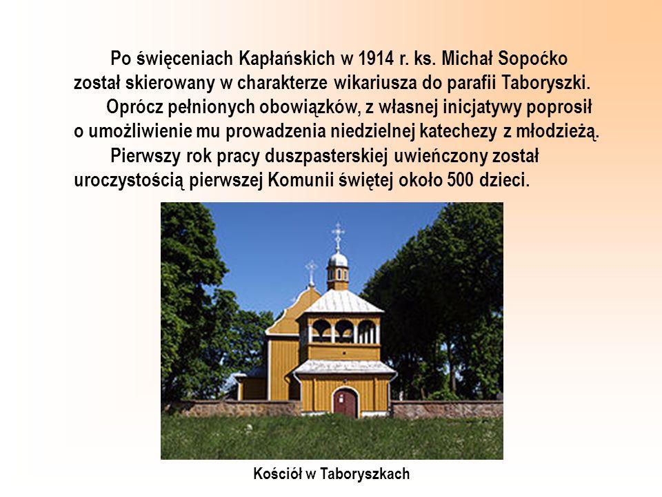 Po święceniach Kapłańskich w 1914 r. ks. Michał Sopoćko został skierowany w charakterze wikariusza do parafii Taboryszki. Oprócz pełnionych obowiązków