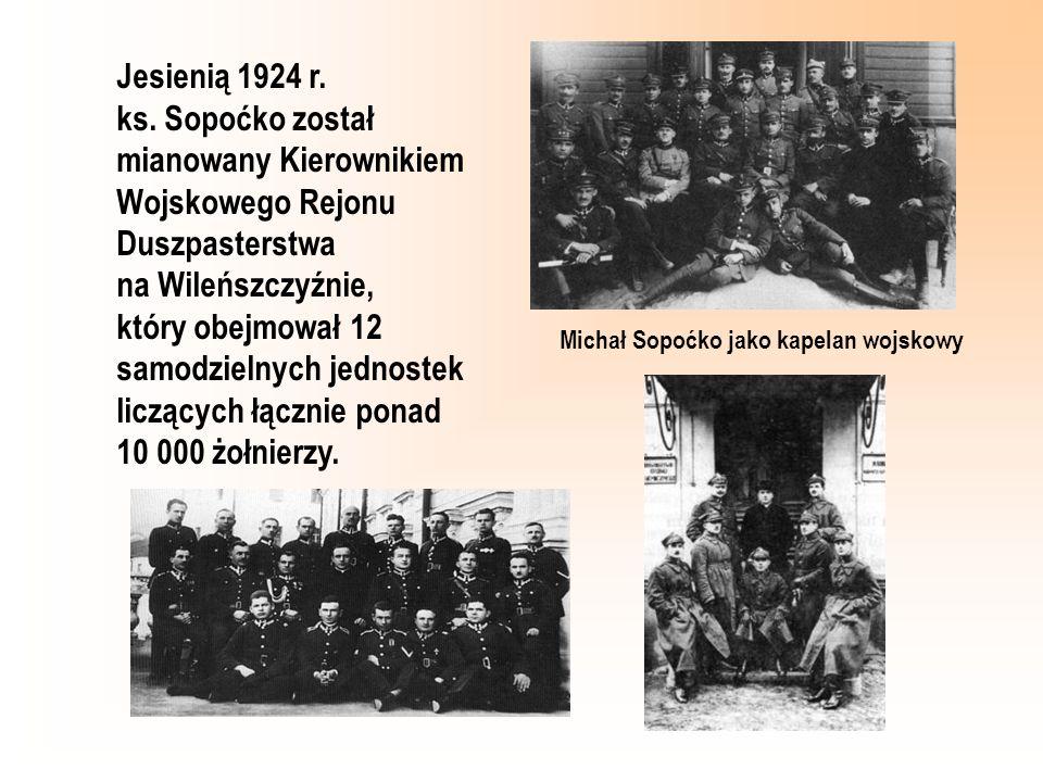 Jesienią 1924 r. ks. Sopoćko został mianowany Kierownikiem Wojskowego Rejonu Duszpasterstwa na Wileńszczyźnie, który obejmował 12 samodzielnych jednos