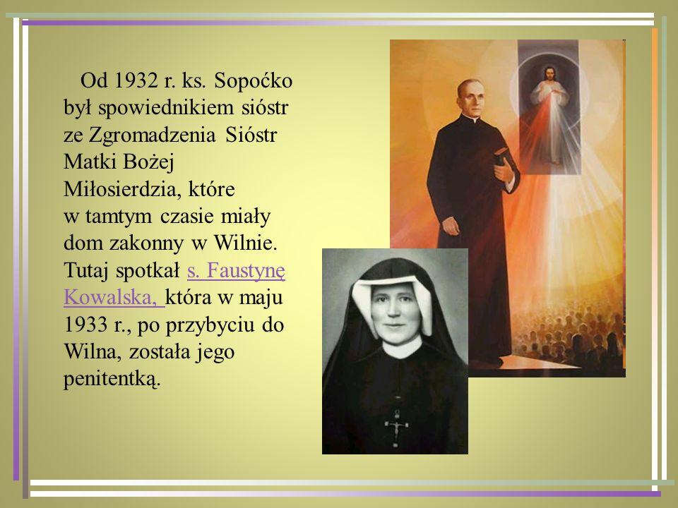 Od 1932 r. ks. Sopoćko był spowiednikiem sióstr ze Zgromadzenia Sióstr Matki Bożej Miłosierdzia, które w tamtym czasie miały dom zakonny w Wilnie. Tut