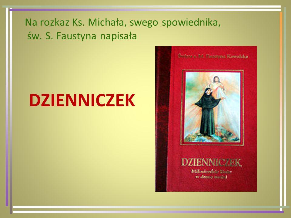 Na rozkaz Ks. Michała, swego spowiednika, św. S. Faustyna napisała DZIENNICZEK