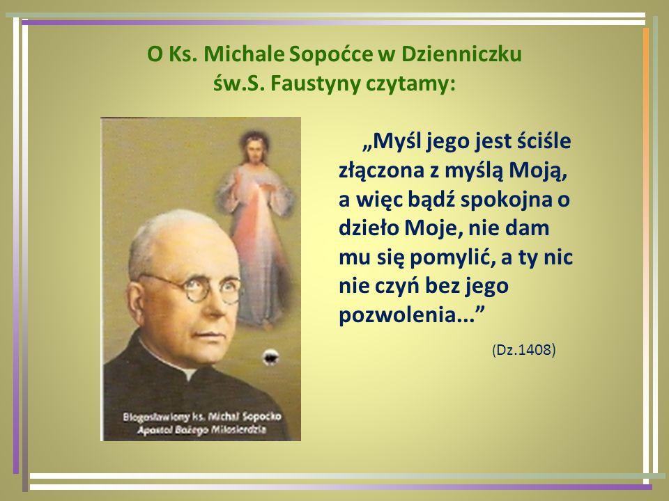 O Ks. Michale Sopoćce w Dzienniczku św.S. Faustyny czytamy: Myśl jego jest ściśle złączona z myślą Moją, a więc bądź spokojna o dzieło Moje, nie dam m