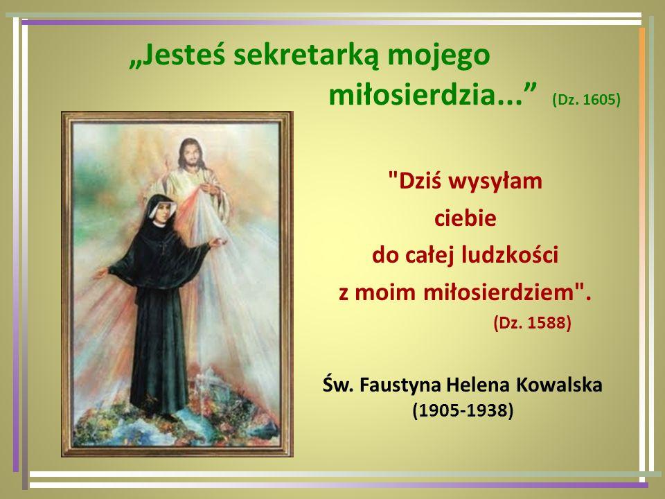 Jest to kapłan według serca mojego, (…) przez niego upodobało mi się rozgłosić cześć do miłosierdzia mojego.