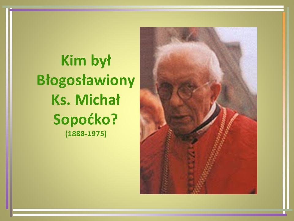 Michał Sopoćko urodził się 1 listopada 1888 roku w Juszewszczyźnie.