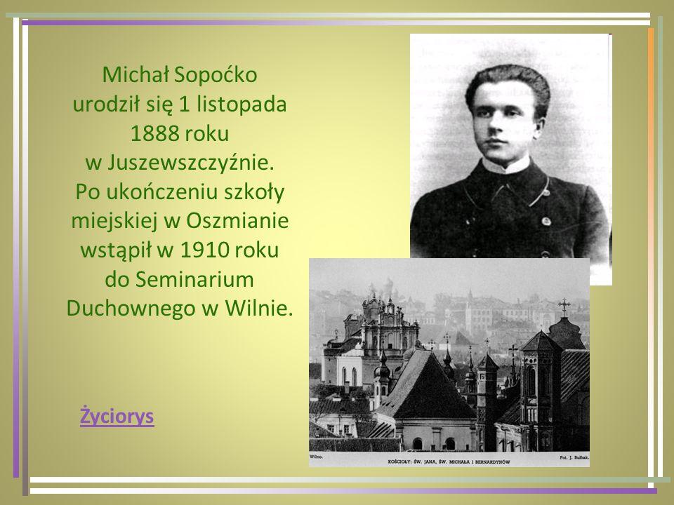 Michał Sopoćko urodził się 1 listopada 1888 roku w Juszewszczyźnie. Po ukończeniu szkoły miejskiej w Oszmianie wstąpił w 1910 roku do Seminarium Ducho
