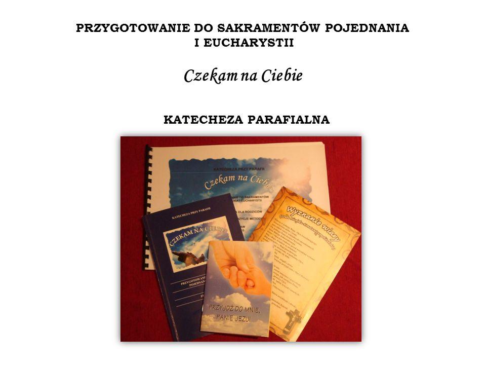 KATECHEZA PARAFIALNA PRZYGOTOWANIE DO SAKRAMENTÓW POJEDNANIA I EUCHARYSTII Czekam na Ciebie
