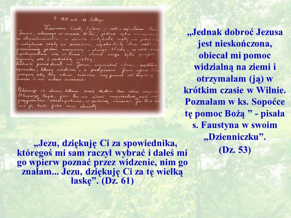 Jednak dobroć Jezusa jest nieskończona, obiecał mi pomoc widzialną na ziemi i otrzymałam (ją) w krótkim czasie w Wilnie.