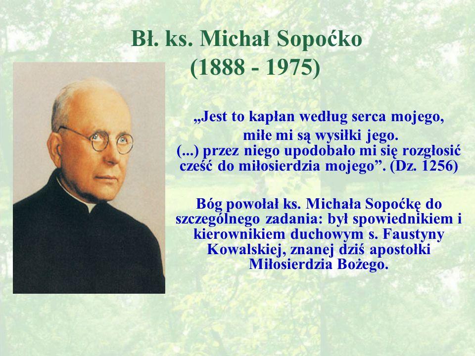Bł.ks. Michał Sopoćko (1888 - 1975) Jest to kapłan według serca mojego, miłe mi są wysiłki jego.