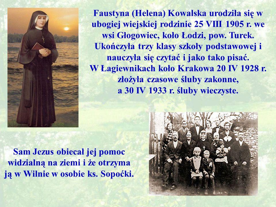 Faustyna (Helena) Kowalska urodziła się w ubogiej wiejskiej rodzinie 25 VIII 1905 r.