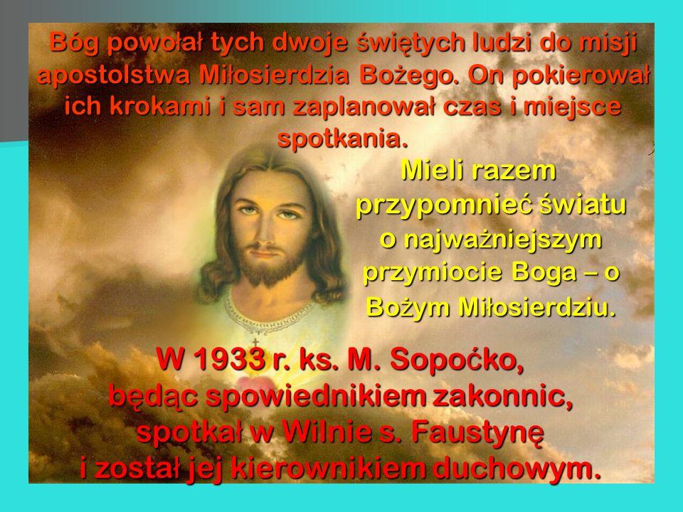 Bóg powo ł a ł tych dwoje ś wi ę tychludzi do misji apostolstwa Mi ł osierdzia Bo ż ego. On pokierowa ł ich krokami i sam zaplanowa ł czas i miejsce s