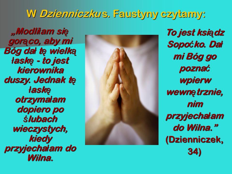 Modliłam się gorąco, aby mi Bóg dał tę wielką łaskę - to jest kierownika duszy. Jednak tę łaskę otrzymałam dopiero po ślubach wieczystych, kiedy przyj