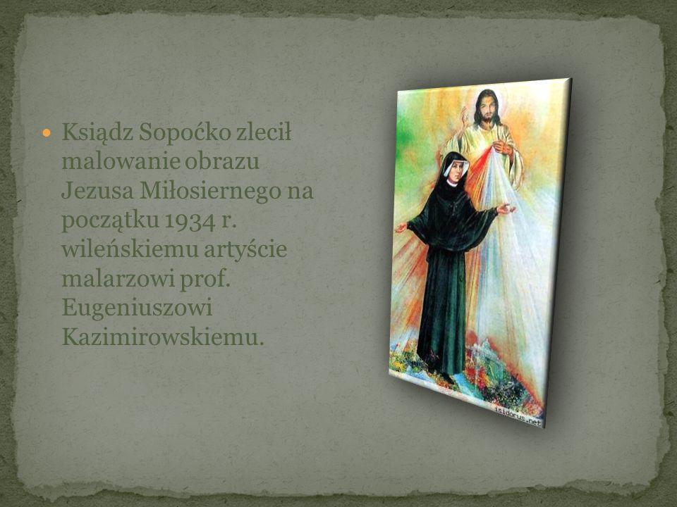 Ksiądz Sopoćko zlecił malowanie obrazu Jezusa Miłosiernego na początku 1934 r. wileńskiemu artyście malarzowi prof. Eugeniuszowi Kazimirowskiemu.