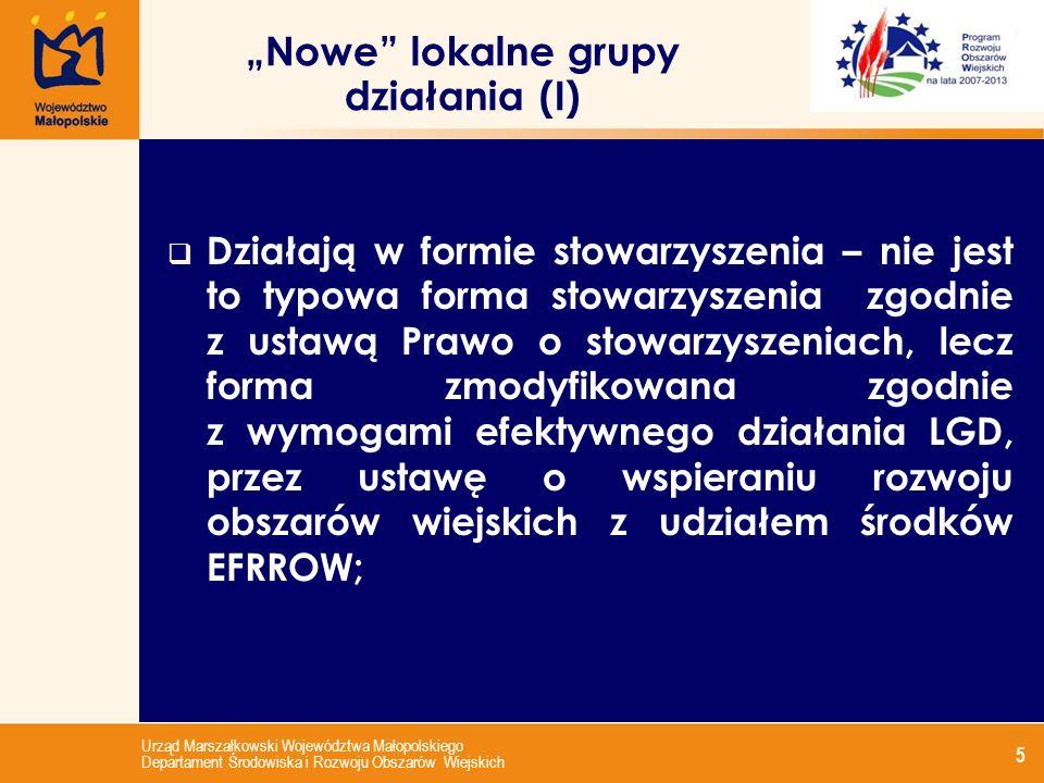 Urząd Marszałkowski Województwa Małopolskiego Departament Środowiska i Rozwoju Obszarów Wiejskich 6 Członkami zwyczajnymi mogą być zarówno osoby fizyczne jaki i osoby prawne – w tym jednostki samorządu terytorialnego – rozszerzenie kręgu członków zwyczajnych umożliwia pełne współdziałania przedstawicieli trzech sektorów zgodnie z ideą Leadera; Nowe lokalne grupy działania (II)