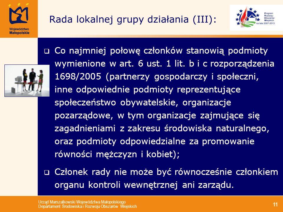 Urząd Marszałkowski Województwa Małopolskiego Departament Środowiska i Rozwoju Obszarów Wiejskich 11 Rada lokalnej grupy działania (III): Co najmniej