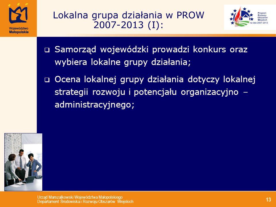 Urząd Marszałkowski Województwa Małopolskiego Departament Środowiska i Rozwoju Obszarów Wiejskich 13 Lokalna grupa działania w PROW 2007-2013 (I): Sam