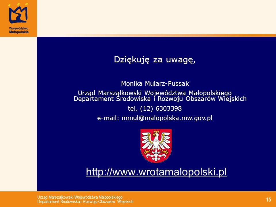 Urząd Marszałkowski Województwa Małopolskiego Departament Środowiska i Rozwoju Obszarów Wiejskich 15 Dziękuję za uwagę, Monika Mularz-Pussak Urząd Mar
