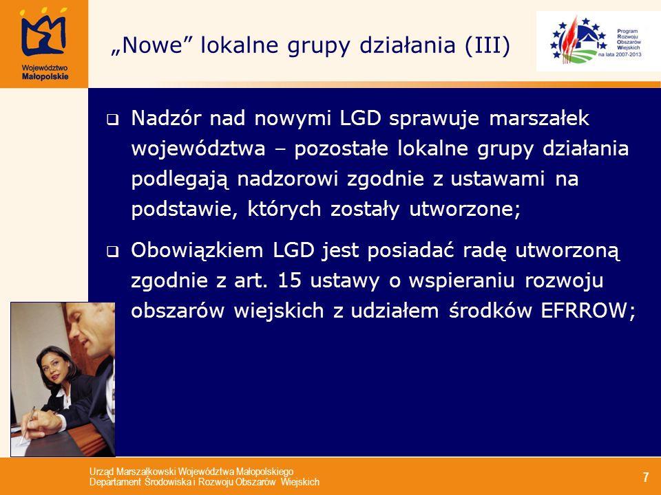 Urząd Marszałkowski Województwa Małopolskiego Departament Środowiska i Rozwoju Obszarów Wiejskich 8 Nowe lokalne grupy działania (IV) Mogą prowadzić działalność gospodarczą służącą realizacji lokalnej strategii rozwoju i określoną w statucie – regulacja ta jest odmienna od ustawy Prawo o stowarzyszeniach – gdzie możliwe było prowadzenie każdej działalności jeśli tylko służyła ona realizacji celów statutowych.