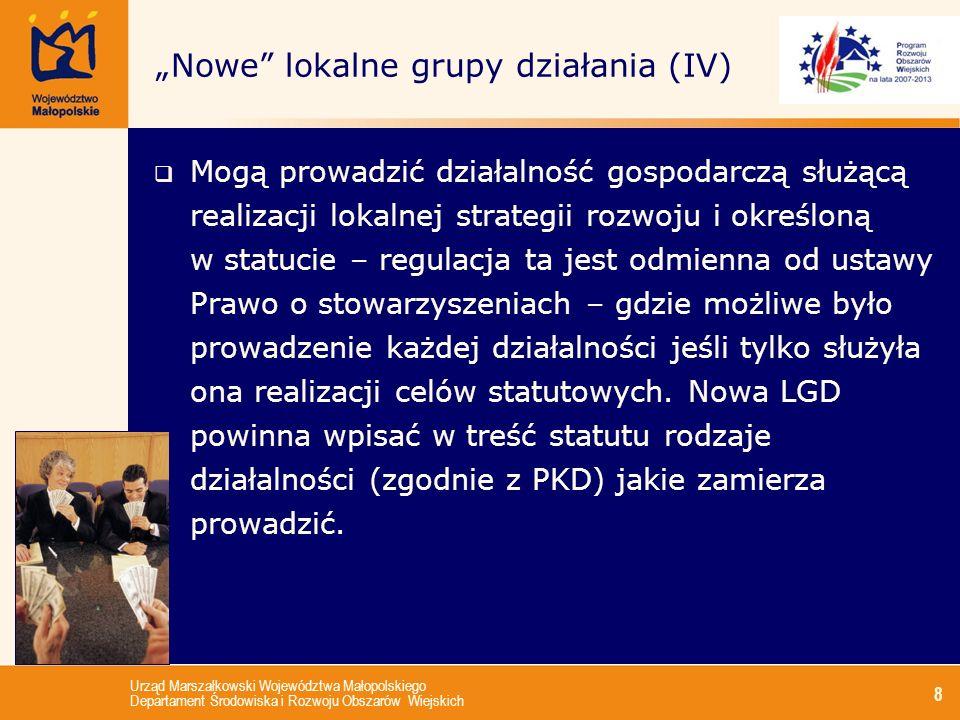 Urząd Marszałkowski Województwa Małopolskiego Departament Środowiska i Rozwoju Obszarów Wiejskich 8 Nowe lokalne grupy działania (IV) Mogą prowadzić d