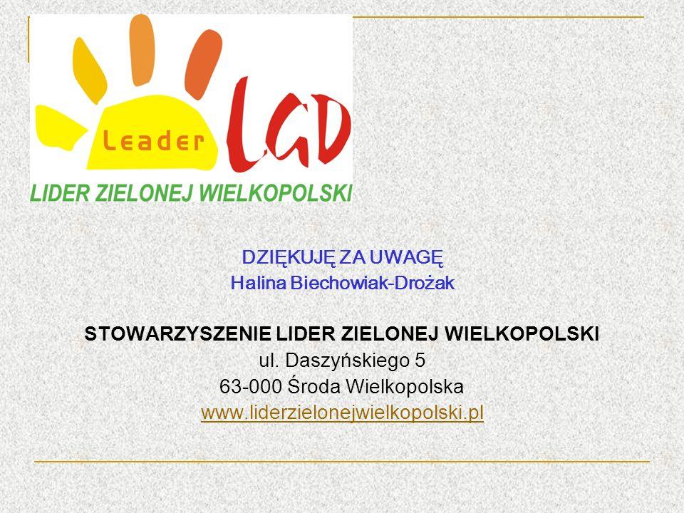 DZIĘKUJĘ ZA UWAGĘ Halina Biechowiak-Drożak STOWARZYSZENIE LIDER ZIELONEJ WIELKOPOLSKI ul.