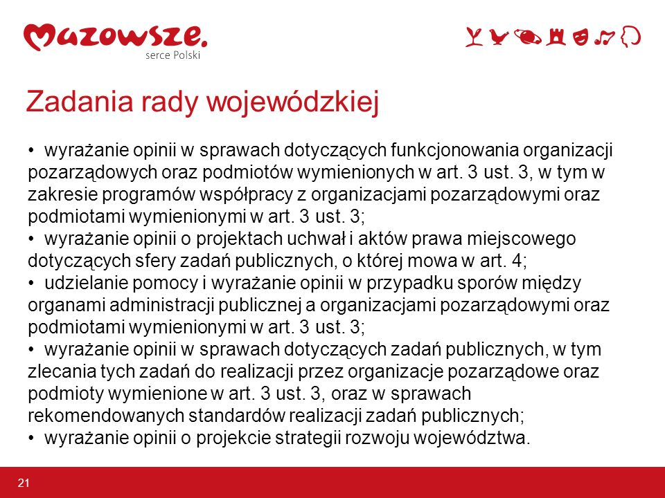 Zadania rady wojewódzkiej 21 wyrażanie opinii w sprawach dotyczących funkcjonowania organizacji pozarządowych oraz podmiotów wymienionych w art.