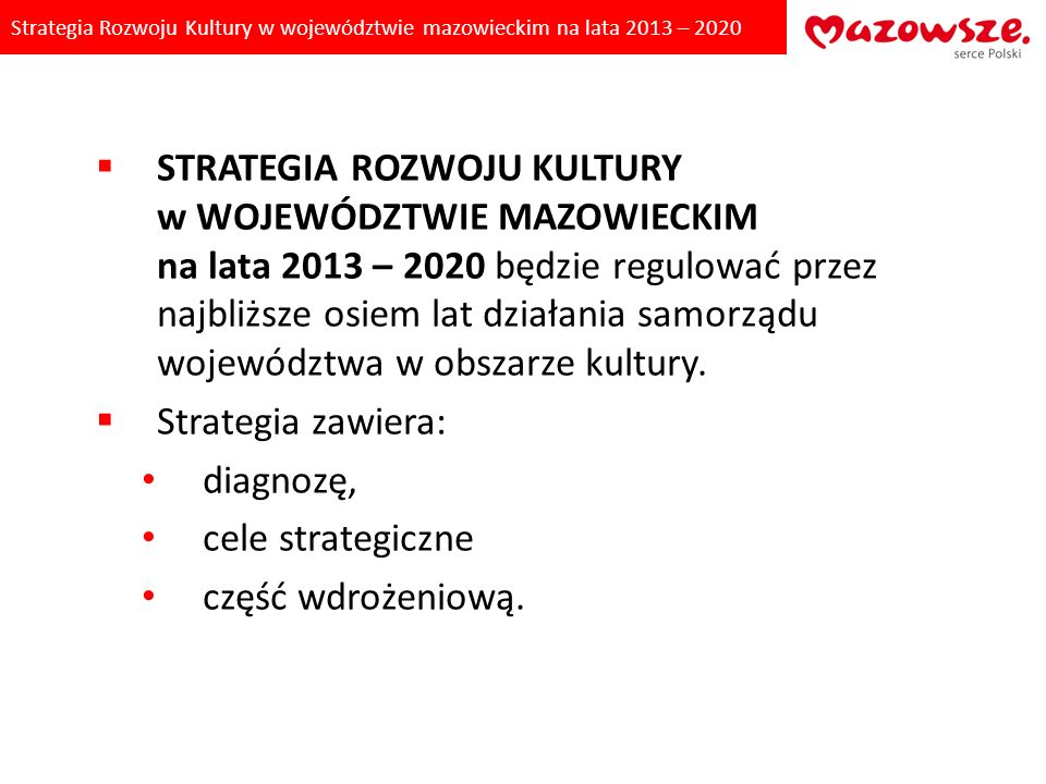 Strategia Rozwoju Kultury w województwie mazowieckim na lata 2013 – 2020 KLUCZOWE WNIOSKI z DIAGNOZY: Miasto Warszawa to strategiczny partner regionu.