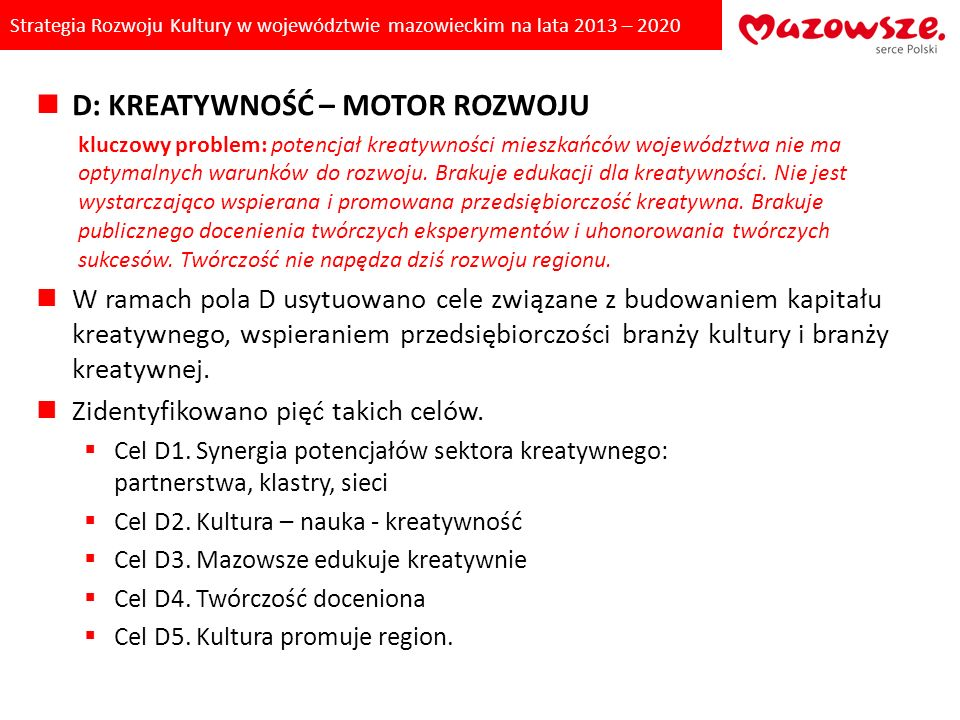 Strategia Rozwoju Kultury w województwie mazowieckim na lata 2013 – 2020 D: KREATYWNOŚĆ – MOTOR ROZWOJU kluczowy problem: potencjał kreatywności miesz
