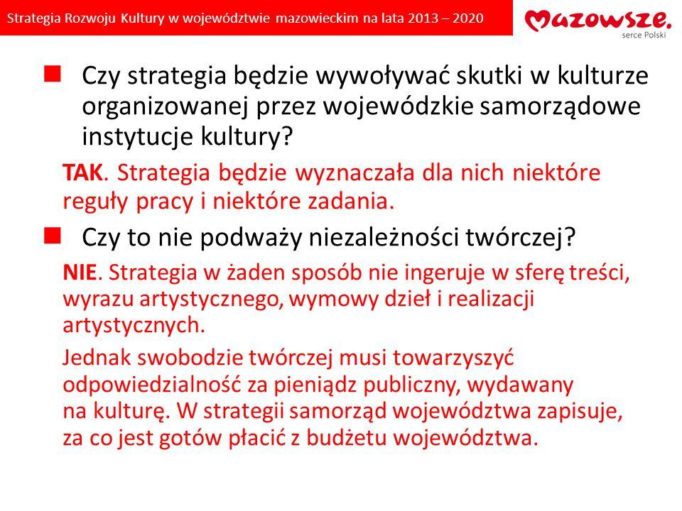 Strategia Rozwoju Kultury w województwie mazowieckim na lata 2013 – 2020 Czy strategia będzie wywoływać skutki w kulturze organizowanej przez powiaty i gminy lub organizacje pozarządowe.