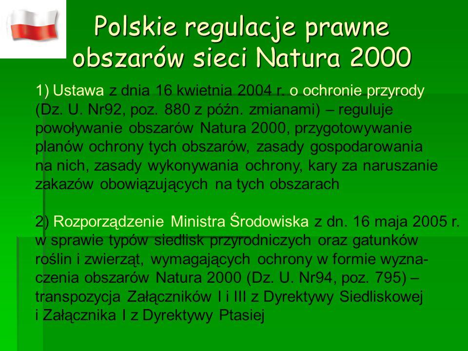 Polskie regulacje prawne obszarów sieci Natura 2000 1)Ustawa z dnia 16 kwietnia 2004 r. o ochronie przyrody (Dz. U. Nr92, poz. 880 z późn. zmianami) –