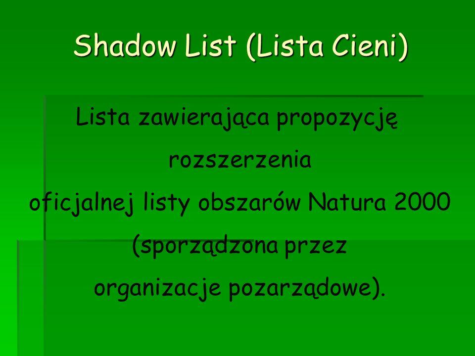 Shadow List (Lista Cieni) Lista zawierająca propozycję rozszerzenia oficjalnej listy obszarów Natura 2000 (sporządzona przez organizacje pozarządowe).