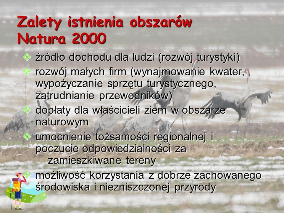 Zalety istnienia obszarów Natura 2000 źródło dochodu dla ludzi (rozwój turystyki) źródło dochodu dla ludzi (rozwój turystyki) rozwój małych firm (wyna