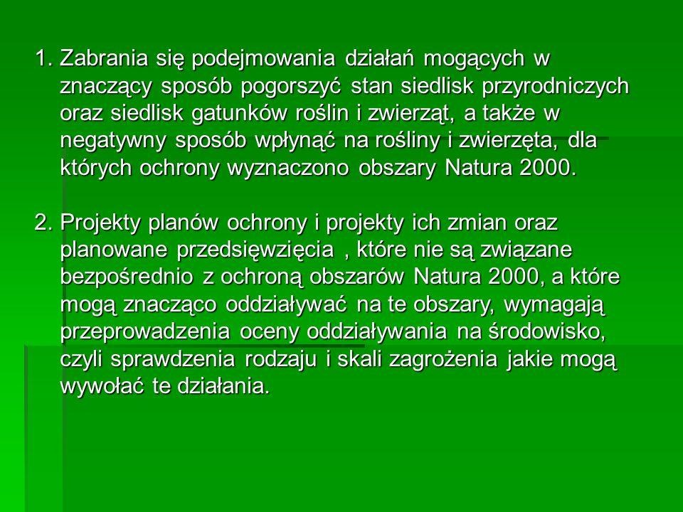 1.Zabrania się podejmowania działań mogących w znaczący sposób pogorszyć stan siedlisk przyrodniczych oraz siedlisk gatunków roślin i zwierząt, a takż