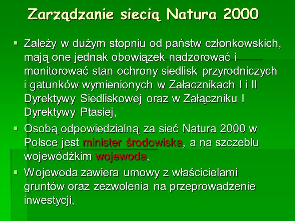 Zarządzanie siecią Natura 2000 Zależy w dużym stopniu od państw członkowskich, mają one jednak obowiązek nadzorować i monitorować stan ochrony siedlis