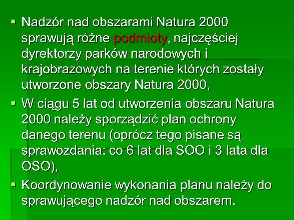 Nadzór nad obszarami Natura 2000 sprawują różne podmioty, najczęściej dyrektorzy parków narodowych i krajobrazowych na terenie których zostały utworzo