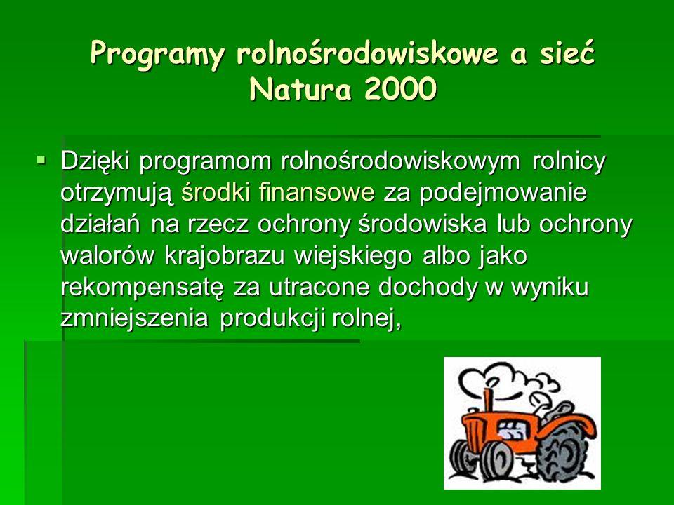 Programy rolnośrodowiskowe a sieć Natura 2000 Dzięki programom rolnośrodowiskowym rolnicy otrzymują środki finansowe za podejmowanie działań na rzecz