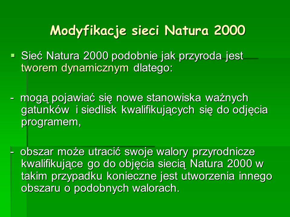 Modyfikacje sieci Natura 2000 Sieć Natura 2000 podobnie jak przyroda jest tworem dynamicznym dlatego: Sieć Natura 2000 podobnie jak przyroda jest twor