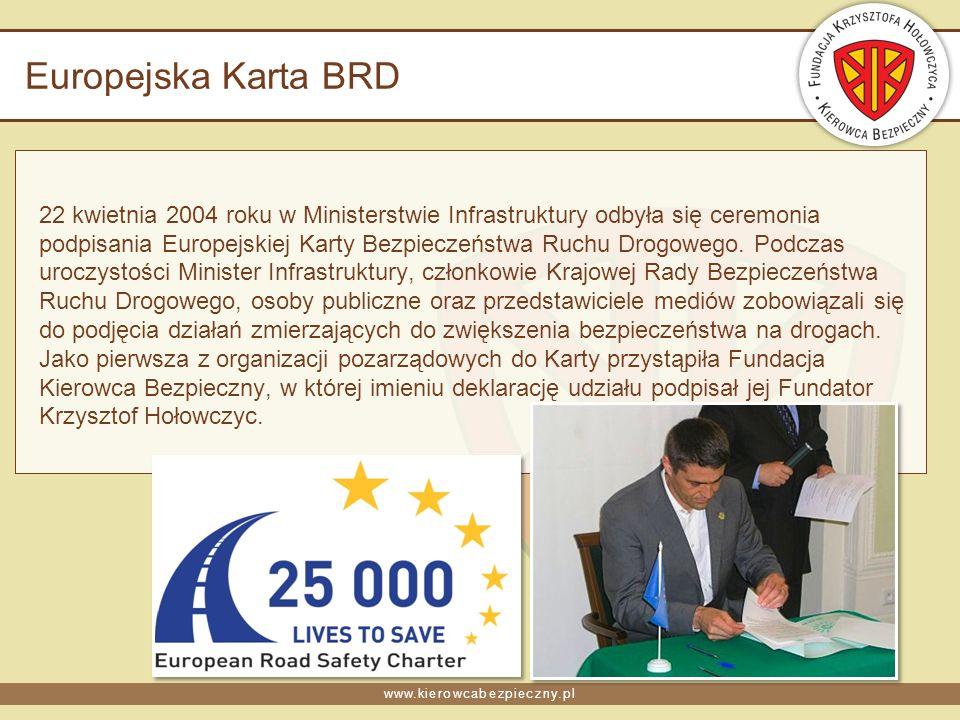 www.kierowcabezpieczny.pl Europejska Karta BRD 22 kwietnia 2004 roku w Ministerstwie Infrastruktury odbyła się ceremonia podpisania Europejskiej Karty Bezpieczeństwa Ruchu Drogowego.