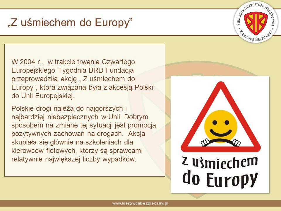 www.kierowcabezpieczny.pl Z uśmiechem do Europy W 2004 r., w trakcie trwania Czwartego Europejskiego Tygodnia BRD Fundacja przeprowadziła akcję Z uśmiechem do Europy, która związana była z akcesją Polski do Unii Europejskiej.