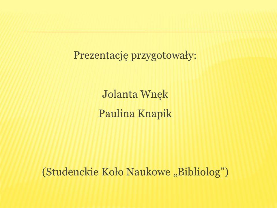 Prezentację przygotowały: Jolanta Wnęk Paulina Knapik (Studenckie Koło Naukowe Bibliolog)