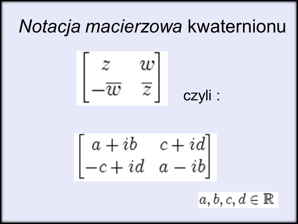 Notacja macierzowa kwaternionu czyli :