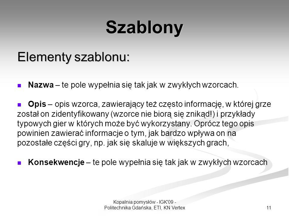 11 Kopalnia pomysłów - IGK 09 - Politechnika Gdańska, ETI, KN Vertex Szablony Elementy szablonu: Nazwa – te pole wypełnia się tak jak w zwykłych wzorcach.