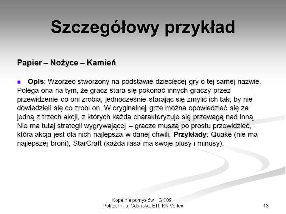 13 Kopalnia pomysłów - IGK 09 - Politechnika Gdańska, ETI, KN Vertex Szczegółowy przykład Papier – Nożyce – Kamień Opis: Wzorzec stworzony na podstawie dziecięcej gry o tej samej nazwie.