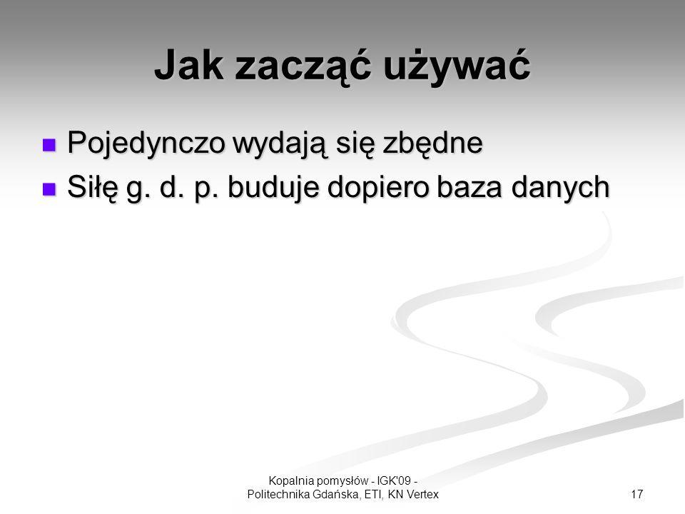 17 Kopalnia pomysłów - IGK 09 - Politechnika Gdańska, ETI, KN Vertex Jak zacząć używać Pojedynczo wydają się zbędne Pojedynczo wydają się zbędne Siłę g.