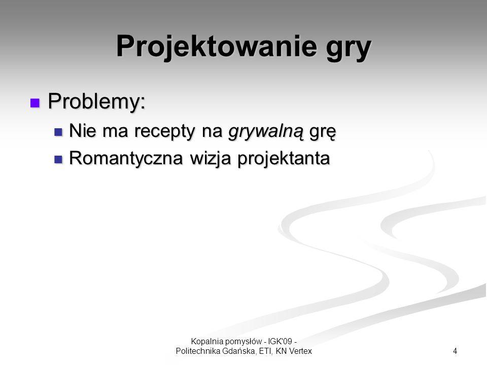 15 Kopalnia pomysłów - IGK 09 - Politechnika Gdańska, ETI, KN Vertex Szczegółowy przykład Papier – Nożyce – Kamień Używalność: Gry, oparte na natychmiastowych konsekwencjach Używalność: Gry, oparte na natychmiastowych konsekwencjach związanych z wzorcem Papier – Nożyce – Kamień zazwyczaj posiadają wiele sytuacji, w których wybory te muszą być podejmowane i pozawalają na gromadzenie informacji o wyborach (akcjach) innych graczy.