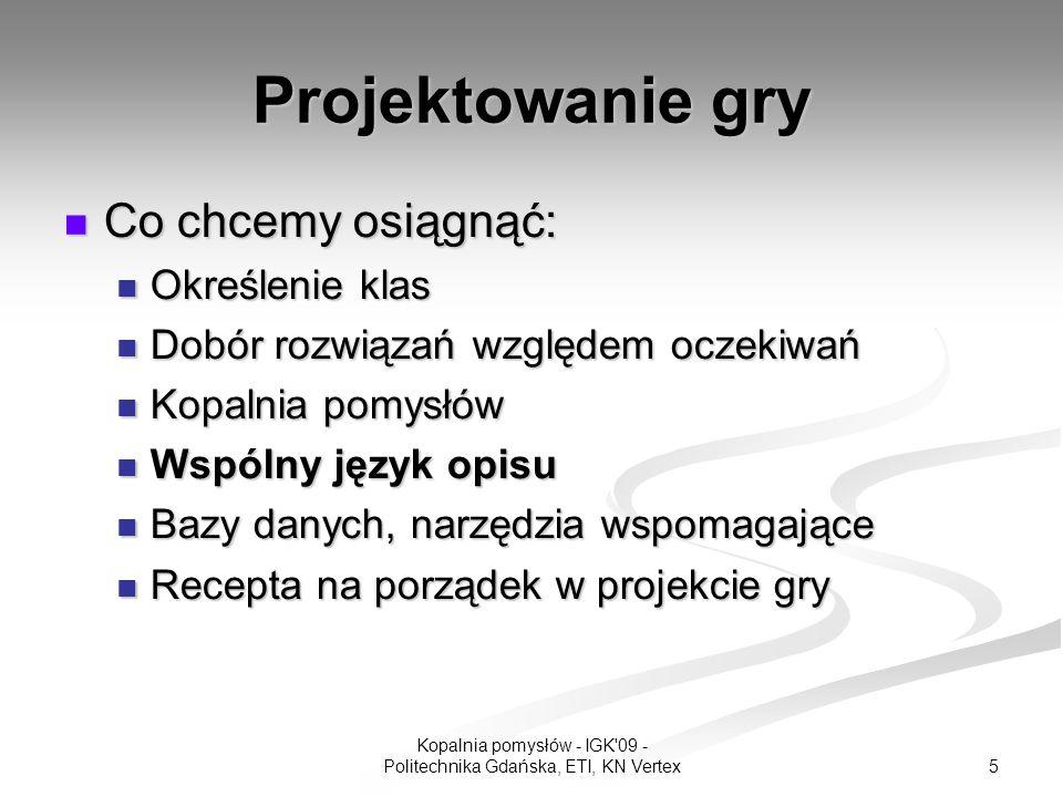 16 Kopalnia pomysłów - IGK 09 - Politechnika Gdańska, ETI, KN Vertex Szczegółowy przykład Papier – Nożyce – Kamień Relacje: Wzorce bardziej ogólne to: Równowaga Gracza, Napięcie, Sekretna Strategia i Mistrzostwo w Grze.