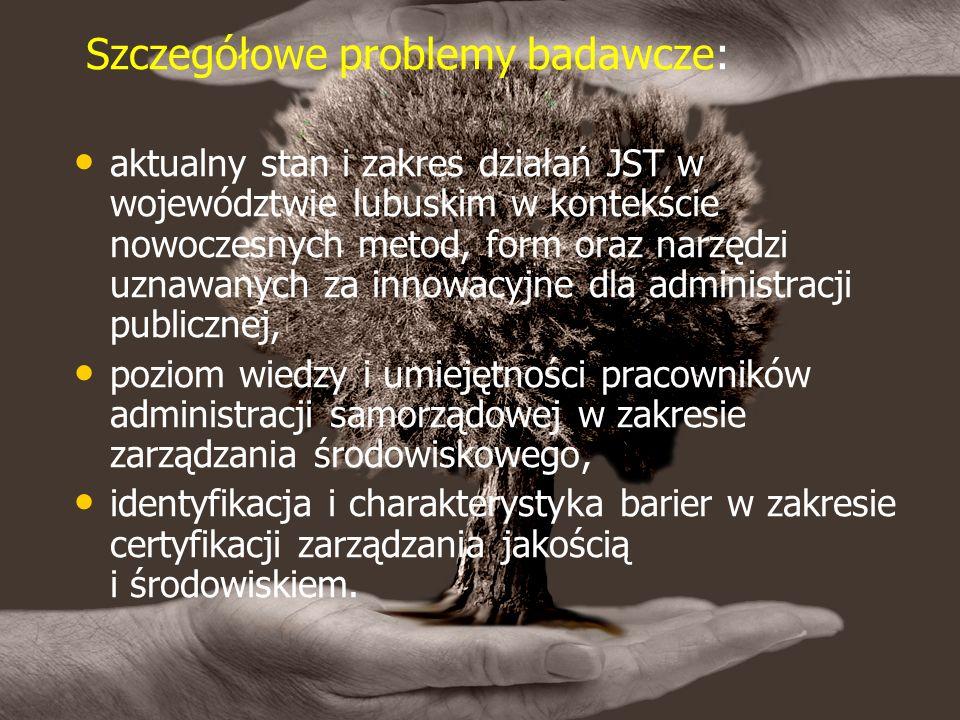 Szczegółowe problemy badawcze: aktualny stan i zakres działań JST w województwie lubuskim w kontekście nowoczesnych metod, form oraz narzędzi uznawanych za innowacyjne dla administracji publicznej, poziom wiedzy i umiejętności pracowników administracji samorządowej w zakresie zarządzania środowiskowego, identyfikacja i charakterystyka barier w zakresie certyfikacji zarządzania jakością i środowiskiem.