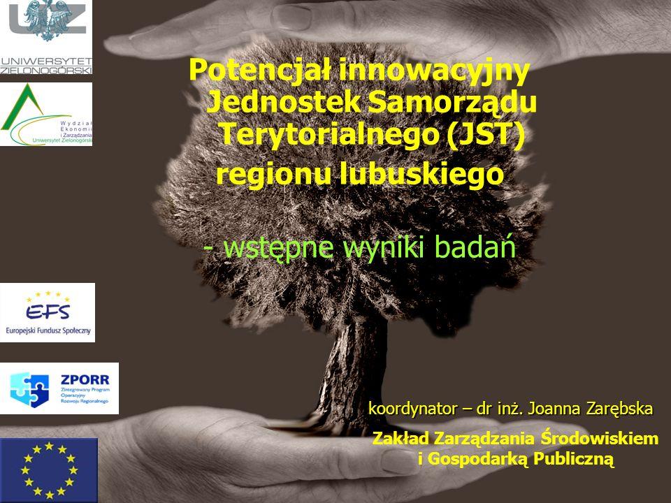 Potencjał innowacyjny Jednostek Samorządu Terytorialnego (JST) regionu lubuskiego - wstępne wyniki badań koordynator – dr inż.