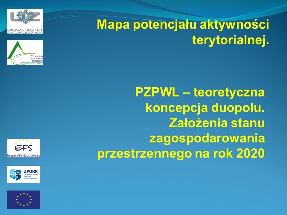 PZPWL – teoretyczna koncepcja duopolu. Założenia stanu zagospodarowania przestrzennego na rok 2020 Mapa potencjału aktywności terytorialnej.