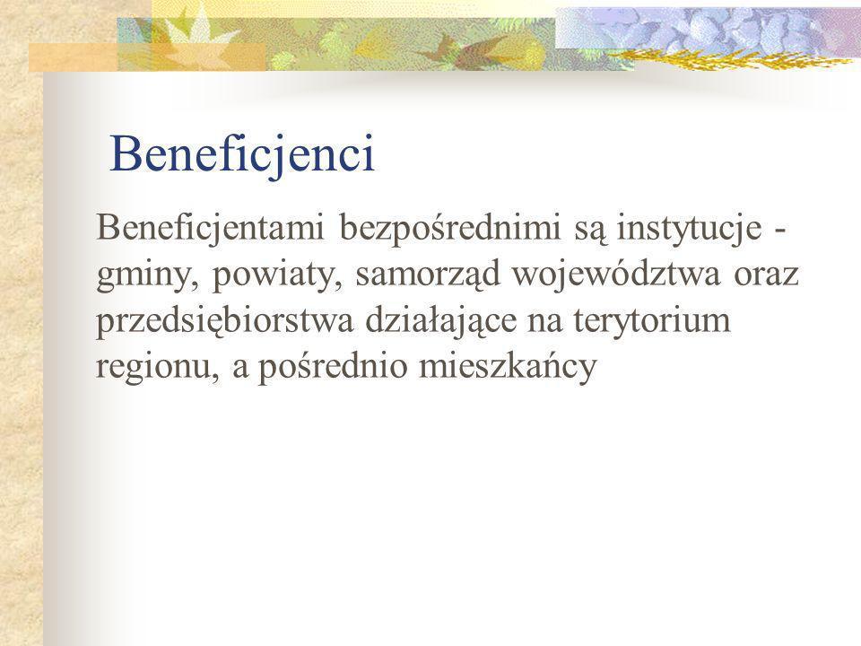 Beneficjenci Beneficjentami bezpośrednimi są instytucje - gminy, powiaty, samorząd województwa oraz przedsiębiorstwa działające na terytorium regionu,
