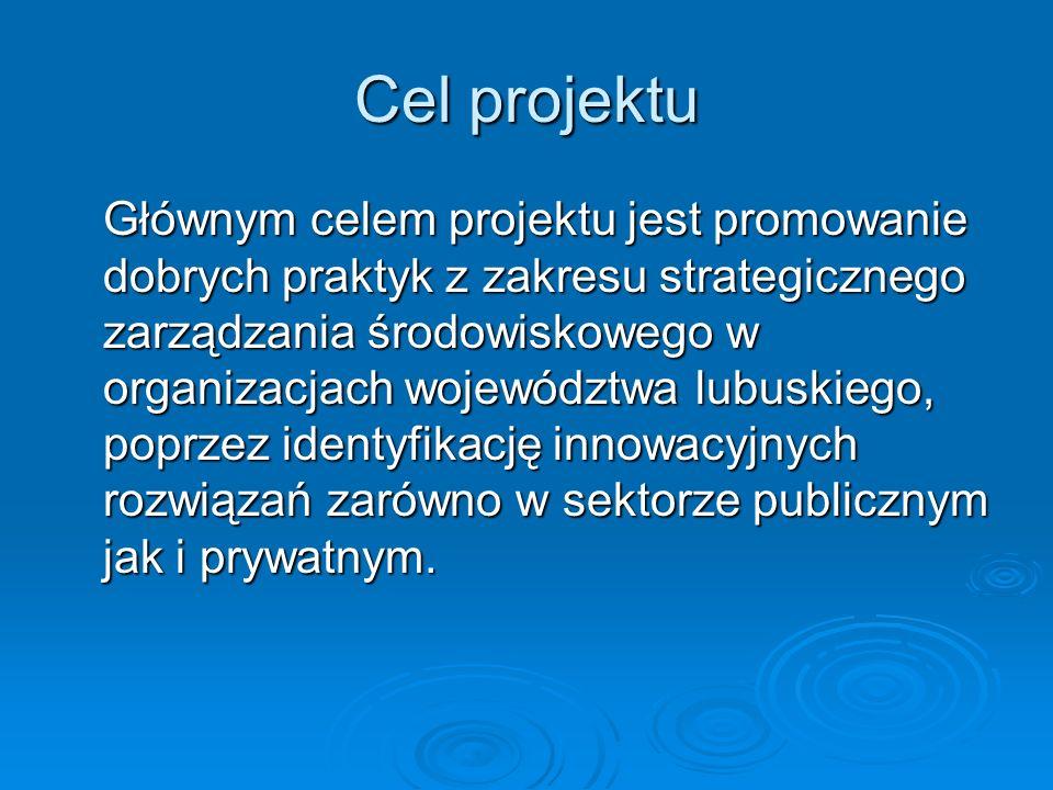 Cel projektu Głównym celem projektu jest promowanie dobrych praktyk z zakresu strategicznego zarządzania środowiskowego w organizacjach województwa lu