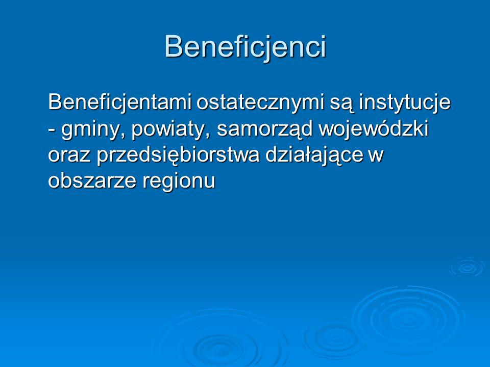 Beneficjenci Beneficjentami ostatecznymi są instytucje - gminy, powiaty, samorząd wojewódzki oraz przedsiębiorstwa działające w obszarze regionu