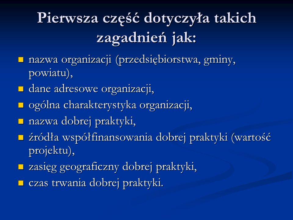 W drugiej części kwestionariusza zamieszczono pytania obejmujące: tło projektu (genezę), tło projektu (genezę), beneficjentów (adresatów) projektu, beneficjentów (adresatów) projektu, cel główny projektu, cel główny projektu, opis projektu, opis projektu, rezultaty (produkty) projektu, rezultaty (produkty) projektu, wymiar ekologiczny projektu, wymiar ekologiczny projektu, udział innych organizacji (instytucji) w realizację projektu, udział innych organizacji (instytucji) w realizację projektu, opis działań promujących projekt, opis działań promujących projekt, problemy i przeszkody w procesie realizacji projektu problemy i przeszkody w procesie realizacji projektu rekomendacje i wskazówki dla innych potencjalnych projektodawców.